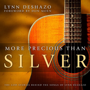 More Precious than Silver: The God-Stories Behind the Songs of Lynn DeShazo